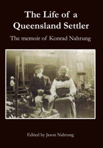 The Life of Konrad Nahrung, a memoir of a Queensland pioneer