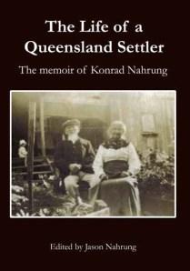 The Life of Konrad Nahrung, a memoir of a Queensland pioneer